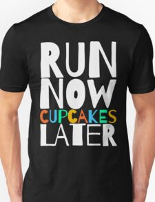 Run Now Cupcakes Later Unisex T-Shirt