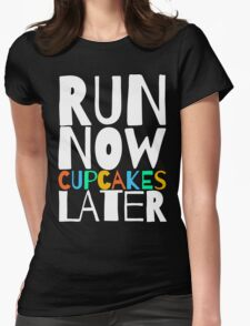 Run Now Cupcakes Later Womens Fitted T-Shirt