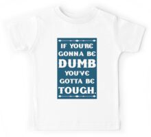 If You're Gonna Be Dumb You gotta Be Tough Kids Tee