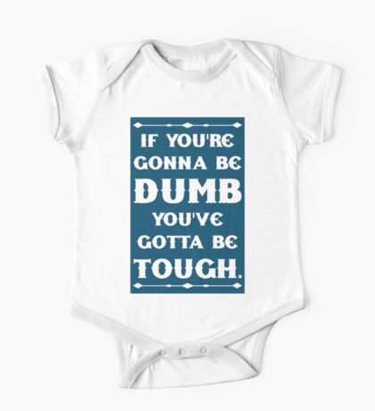 If You're Gonna Be Dumb You gotta Be Tough One Piece - Short Sleeve
