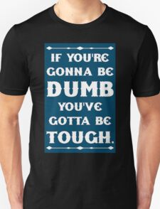 If You're Gonna Be Dumb You gotta Be Tough T-Shirt