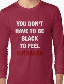 YOU DON'T HAVE TO BE BLACK (I CAN'T BREATHE) Long Sleeve T-Shirt