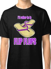 I'd Rather Be In Flip Flops Classic T-Shirt
