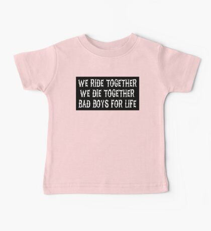 We Ride Together We Die together Bad boys for life (black) Baby Tee