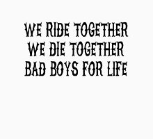 We Ride Together We Die together Bad boys for life Unisex T-Shirt