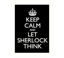 Keep Calm and Let Sherlock Think Art Print