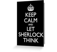 Keep Calm and Let Sherlock Think Greeting Card