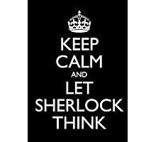 Keep Calm and Let Sherlock Think Photographic Print