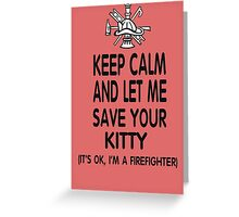 Keep Calm And Let Me Save Your Kitty Greeting Card
