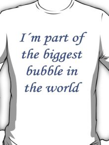 I´m part of the biggest bubble in the world 2 T-Shirt