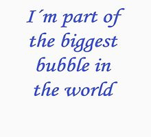 I´m part of the biggest bubble in the world 2 Unisex T-Shirt