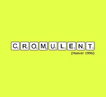CROMULENT! by greatbritton99