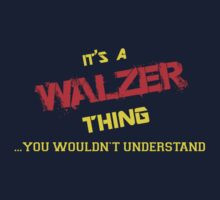 It's A WALZER thing, you wouldn't understand !! by itsmine