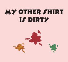 My other shirt is dirty Baby Tee