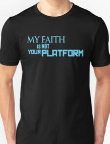 My Faith Is Not Your Platform T-Shirt
