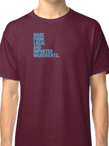 ingredients: local and imported Classic T-Shirt