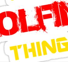 It's A WOLFING thing, you wouldn't understand !! Sticker