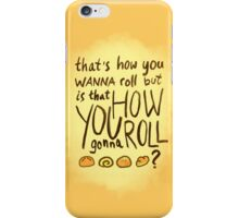 How You Roll iPhone Case/Skin