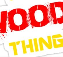 It's A WOODE thing, you wouldn't understand !! Sticker