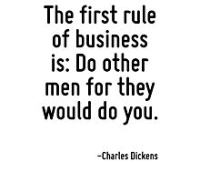 The first rule of business is: Do other men for they would do you. Photographic Print