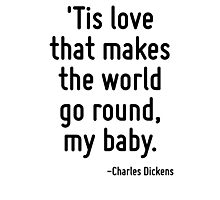 'Tis love that makes the world go round, my baby. Photographic Print