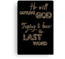 He will outlive God Canvas Print