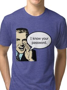I Know Your Password Tri-blend T-Shirt