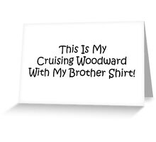 This Is My Cruising Woodward With My Brother Shirt Greeting Card