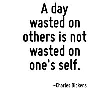A day wasted on others is not wasted on one's self. Photographic Print
