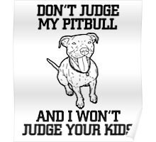 Don't judge my pitbull and I won't judge your kids Poster