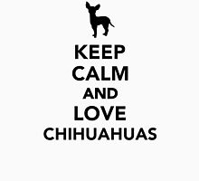 Keep calm and love Chihuahuas Unisex T-Shirt