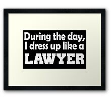 During the day, I dress up like lawyer Framed Print