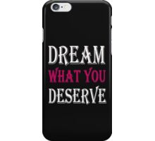 Dream what you Deserve - T-Shirts & Hoodies iPhone Case/Skin