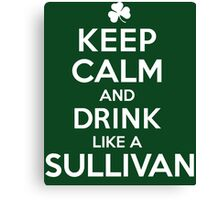Amazing 'Keep Calm and Drink Like a Sullivan' T-shirts, Hoodies, Accessories and Gifts Canvas Print