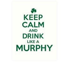 Funny 'Keep Calm and Drink Like a Murphy' St. Patrick's Day T-Shirt and Gifts Art Print