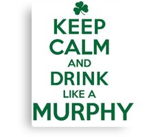 Funny 'Keep Calm and Drink Like a Murphy' St. Patrick's Day T-Shirt and Gifts Canvas Print