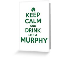 Funny 'Keep Calm and Drink Like a Murphy' St. Patrick's Day T-Shirt and Gifts Greeting Card
