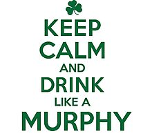 Funny 'Keep Calm and Drink Like a Murphy' St. Patrick's Day T-Shirt and Gifts Photographic Print