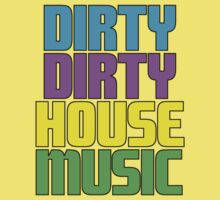 Dirty dirty house music. Kids Clothes