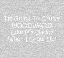 Im Going To Cruise Woodward Like My Daddy When I Grow Up Kids Tee