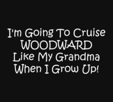 Im Going To Cruise Woodward Like My Grandma When I Grow Up by Gear4Gearheads