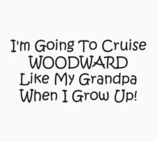 Im Going To Cruise Woodward Like My Grandpa When I Grow Up by Gear4Gearheads