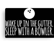 Hilarious 'Wake Up in The Gutter. Sleep With a Bowler.' Funny T-Shirt and Accessories Canvas Print