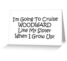 Im Going To Cruise Woodward Like My Sister When I Grow Up Greeting Card