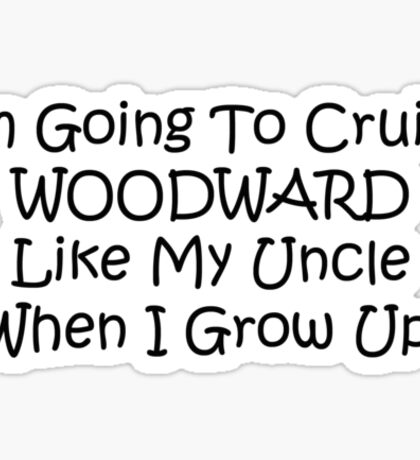 Im Going To Cruise Woodward Like My Uncle When I Grow Up Sticker