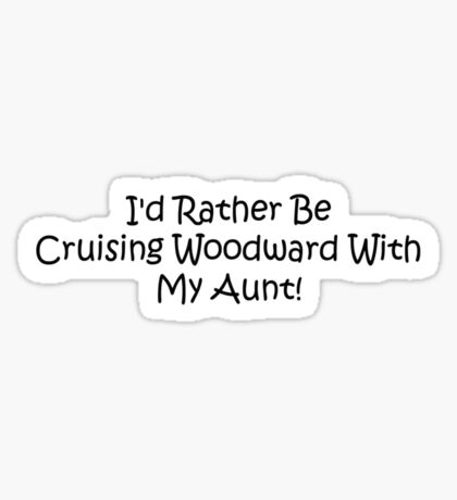 Id Rather Be Cruising Woodward With My Aunt Sticker