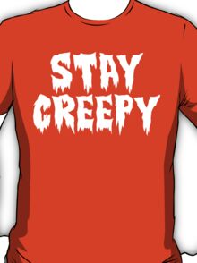 Awesome 'Stay Creepy' T-Shirt and Gifts T-Shirt