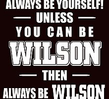 Always Be Yourself Unless You Can Be Wilson Then Always Be Wilson by crazyarts