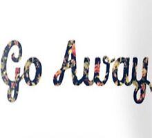 GO AWAY  by HeyPluto