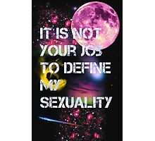 It is not your job to define my sexuality Photographic Print